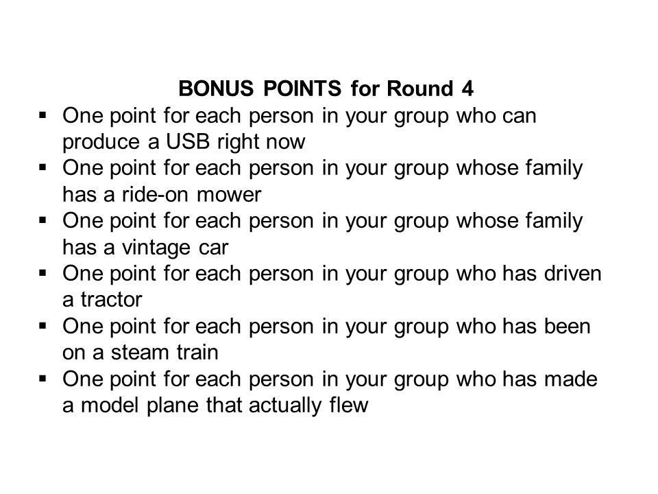 BONUS POINTS for Round 4  One point for each person in your group who can produce a USB right now  One point for each person in your group whose fam