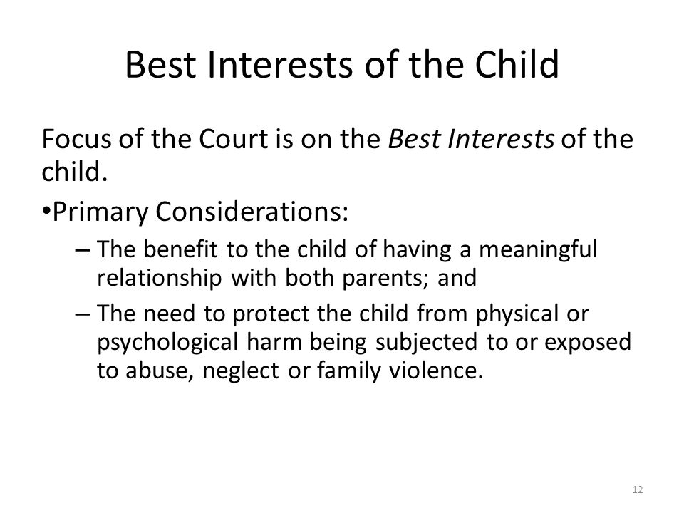 12 Best Interests of the Child Focus of the Court is on the Best Interests of the child.