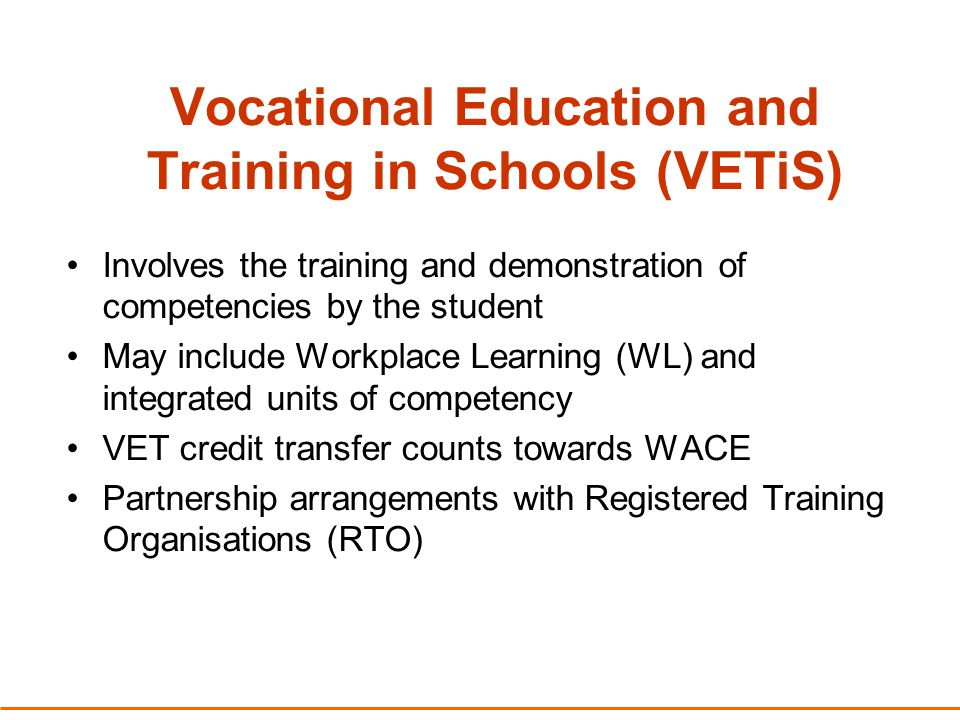 Benefits of VET for Students Nationally recognised qualifications Access to VET after leaving school Access to industry expertise and equipment Links with employers and industry Broadens courses available to students Alternative university entry pathway