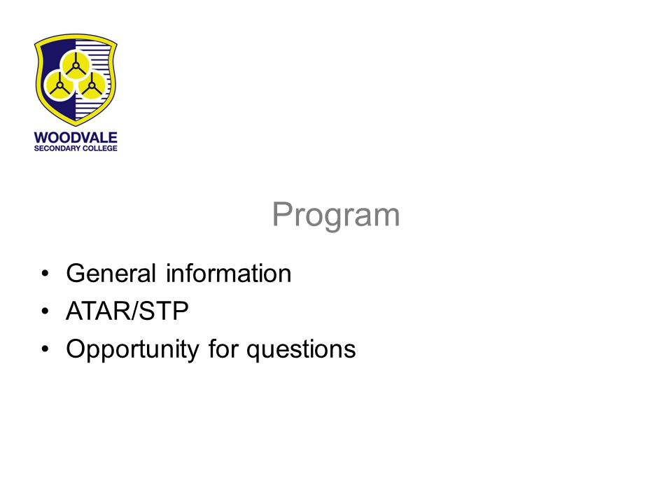 Program General information ATAR/STP Opportunity for questions