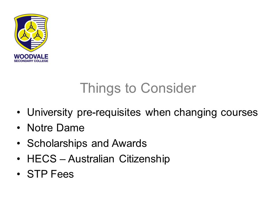 Things to Consider University pre-requisites when changing courses Notre Dame Scholarships and Awards HECS – Australian Citizenship STP Fees