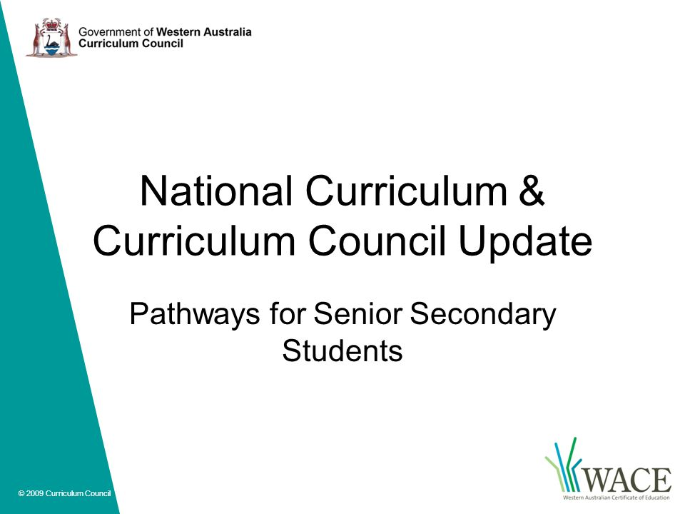 © 2009 Curriculum Council National Curriculum & Curriculum Council Update Pathways for Senior Secondary Students