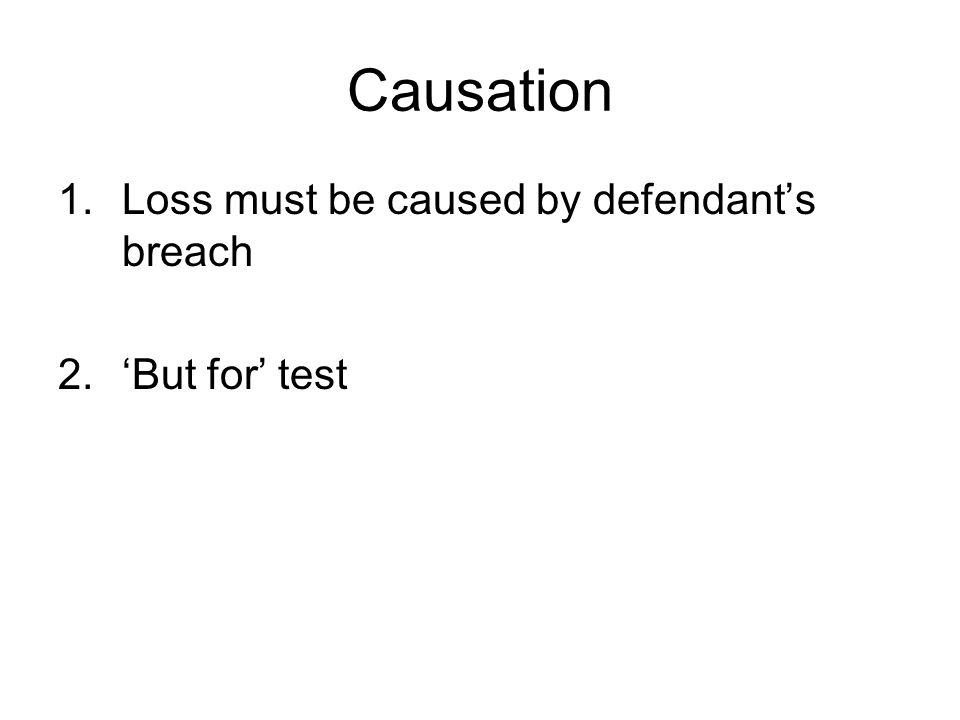 Causation 1.Loss must be caused by defendant's breach 2.'But for' test