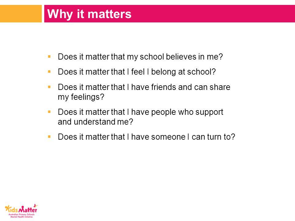  Does it matter that my school believes in me.  Does it matter that I feel I belong at school.