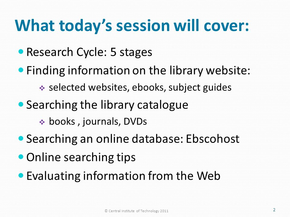 What today's session will cover: Research Cycle: 5 stages Finding information on the library website:  selected websites, ebooks, subject guides Sear