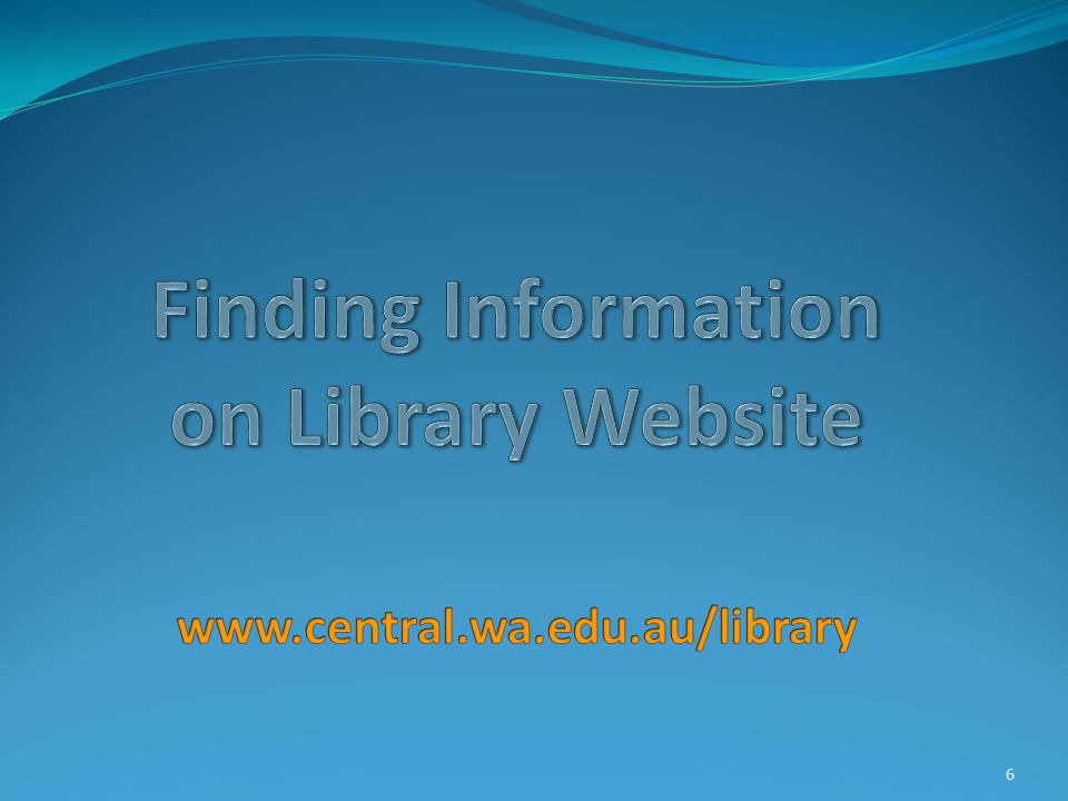 Library Homepage www.central.wa.edu.au/library © Central Institute of Technology 2011 7