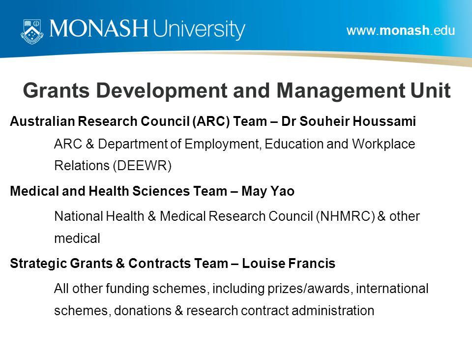 www.monash.edu Grants Development and Management Unit Australian Research Council (ARC) Team – Dr Souheir Houssami  ARC & Department of Employment, E