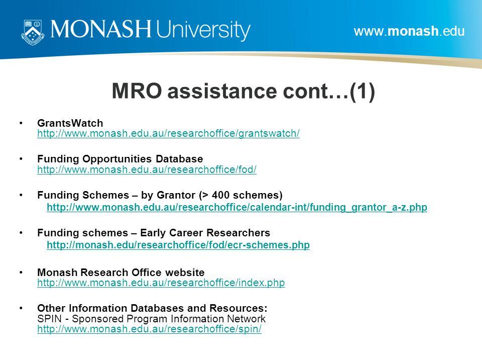 www.monash.edu MRO assistance cont…(1) GrantsWatch http://www.monash.edu.au/researchoffice/grantswatch/ http://www.monash.edu.au/researchoffice/grants