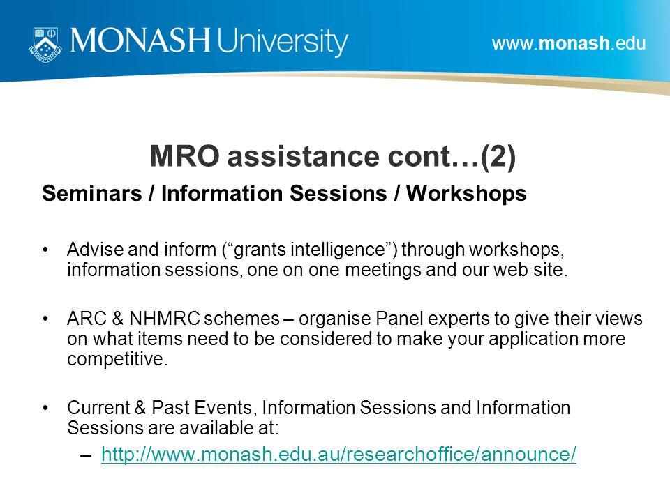 "www.monash.edu MRO assistance cont…(2) Seminars / Information Sessions / Workshops Advise and inform (""grants intelligence"") through workshops, inform"