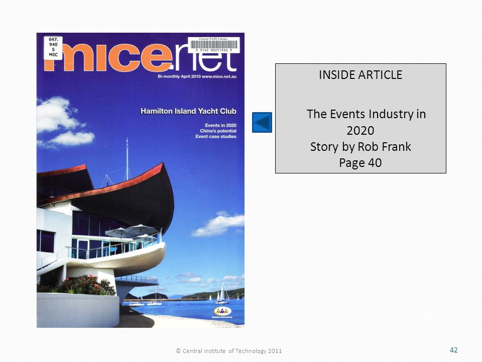 © Central Institute of Technology 2011 42 INSIDE ARTICLE The Events Industry in 2020 Story by Rob Frank Page 40