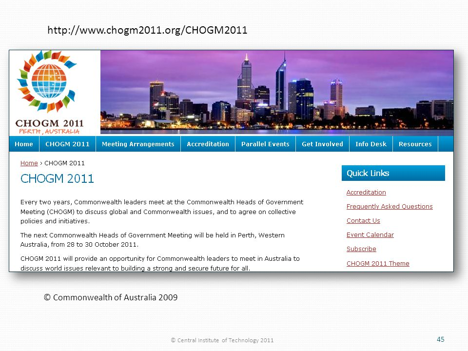 © Central Institute of Technology 2011 45 © Commonwealth of Australia 2009 http://www.chogm2011.org/CHOGM2011