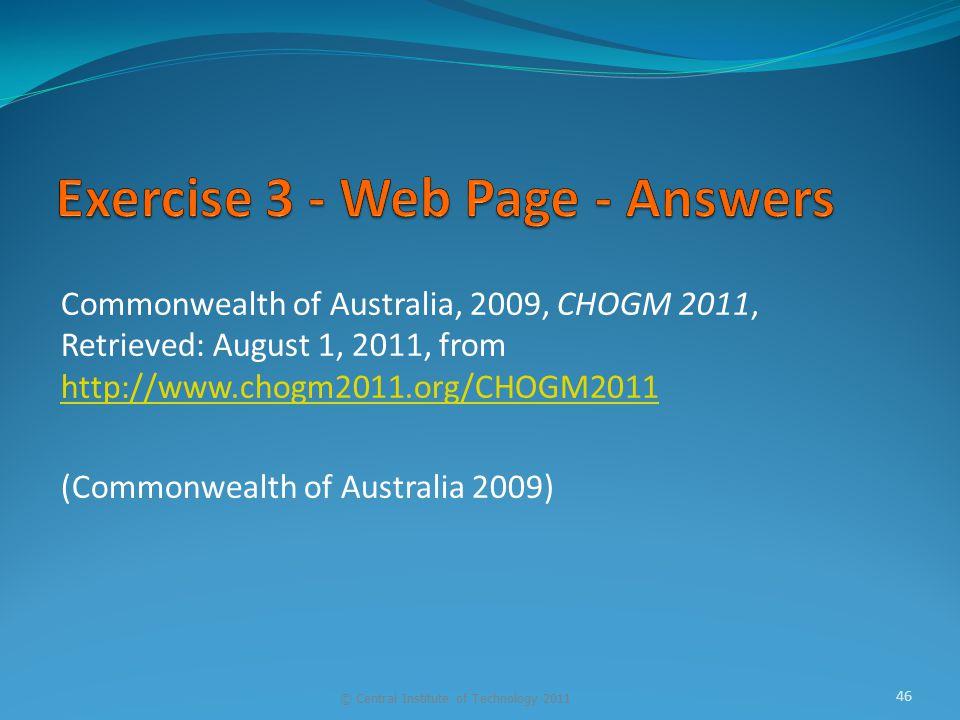 Commonwealth of Australia, 2009, CHOGM 2011, Retrieved: August 1, 2011, from http://www.chogm2011.org/CHOGM2011 http://www.chogm2011.org/CHOGM2011 (Commonwealth of Australia 2009) © Central Institute of Technology 2011 46