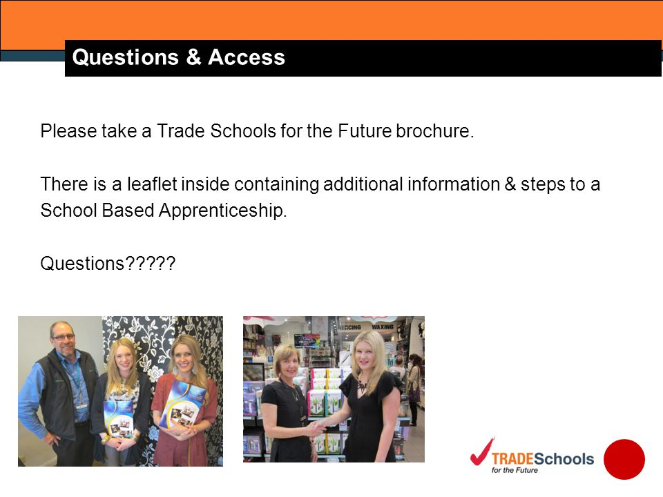 Questions & Access Please take a Trade Schools for the Future brochure.