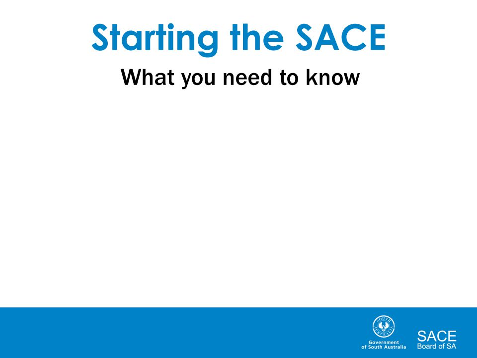 Starting the SACE What you need to know