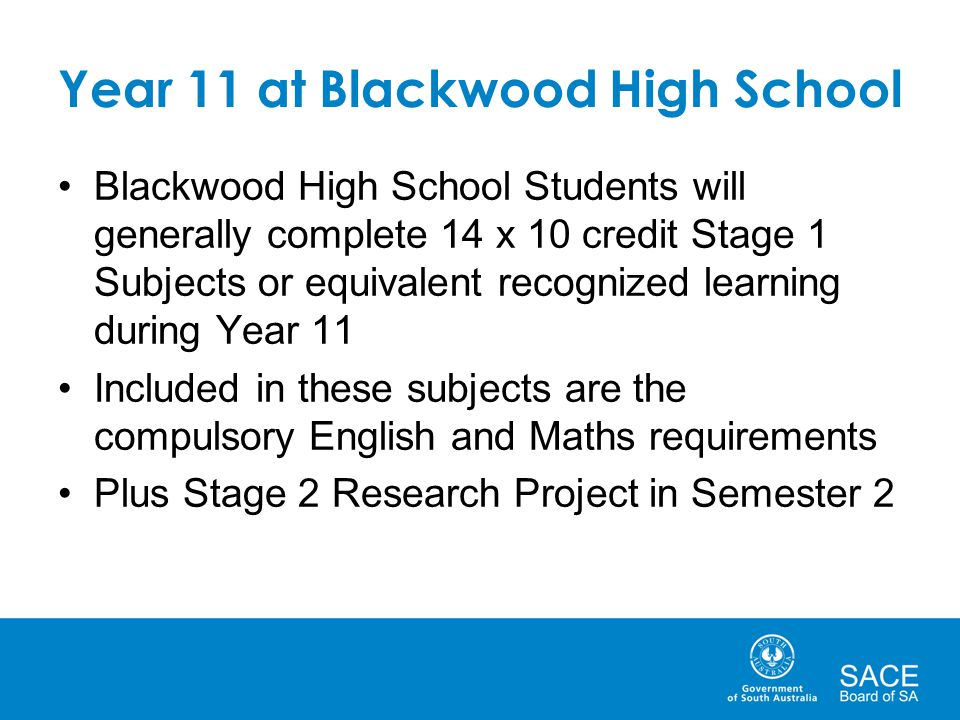 Year 11 at Blackwood High School Blackwood High School Students will generally complete 14 x 10 credit Stage 1 Subjects or equivalent recognized learn