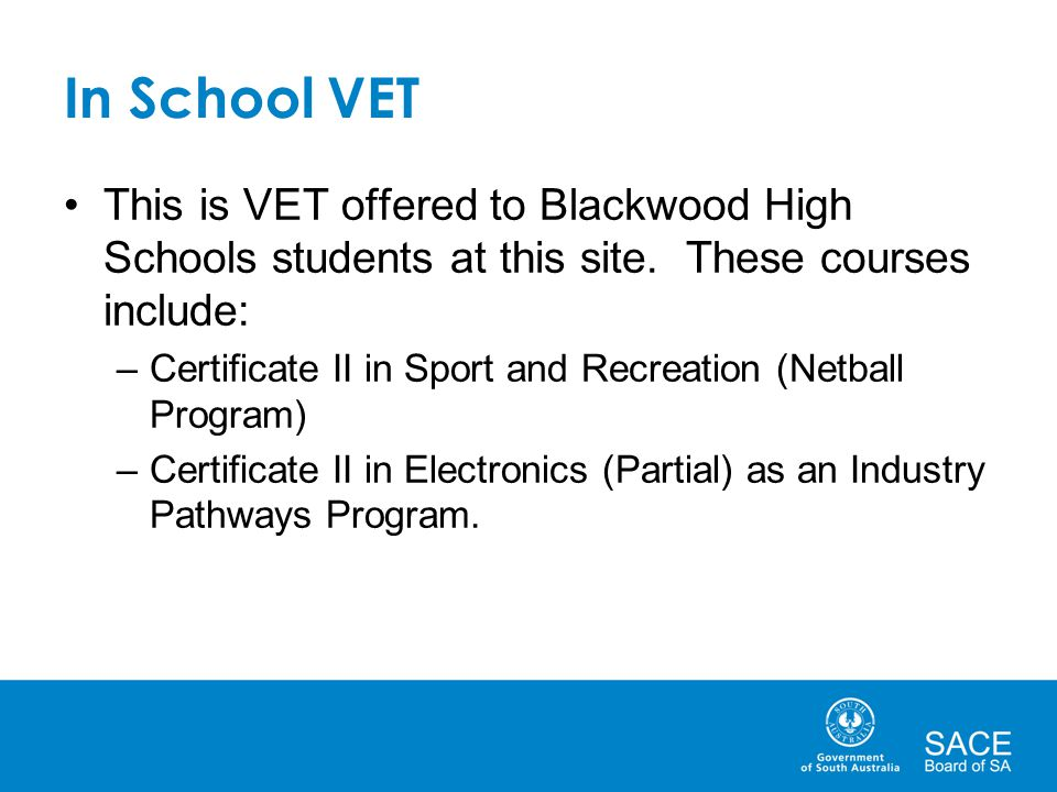 In School VET This is VET offered to Blackwood High Schools students at this site.