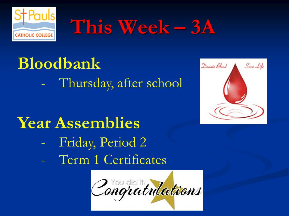 This Week – 3A This Week – 3A Bloodbank -Thursday, after school Year Assemblies -Friday, Period 2 -Term 1 Certificates