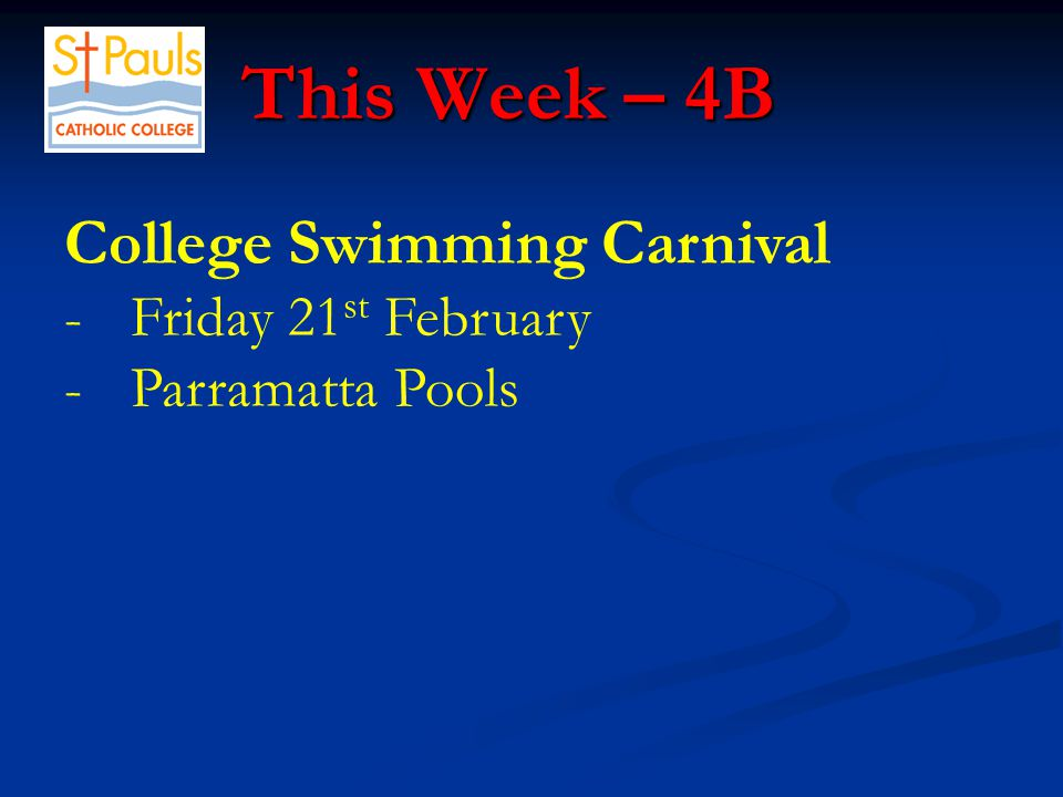 This Week – 4B This Week – 4B College Swimming Carnival -Friday 21 st February -Parramatta Pools