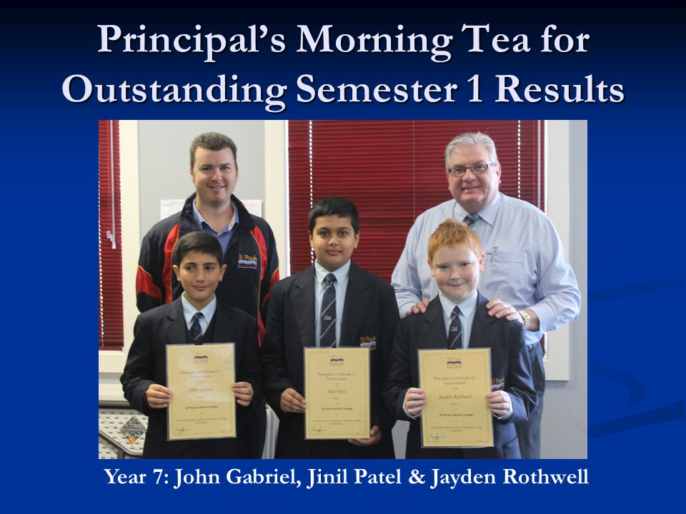 Principal's Morning Tea for Outstanding Semester 1 Results Year 7: John Gabriel, Jinil Patel & Jayden Rothwell