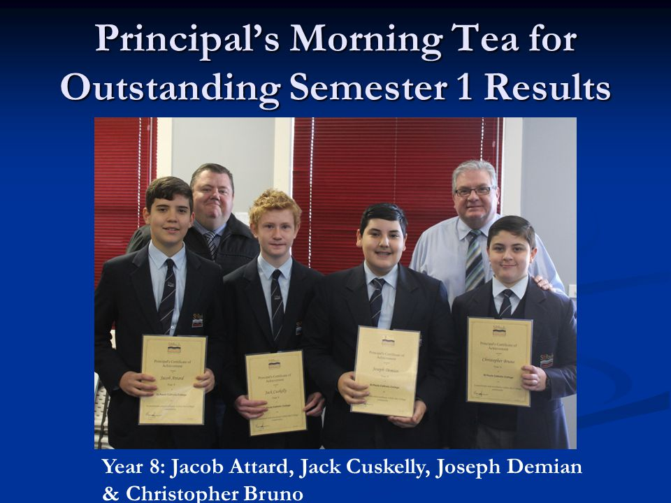 Principal's Morning Tea for Outstanding Semester 1 Results Year 8: Jacob Attard, Jack Cuskelly, Joseph Demian & Christopher Bruno