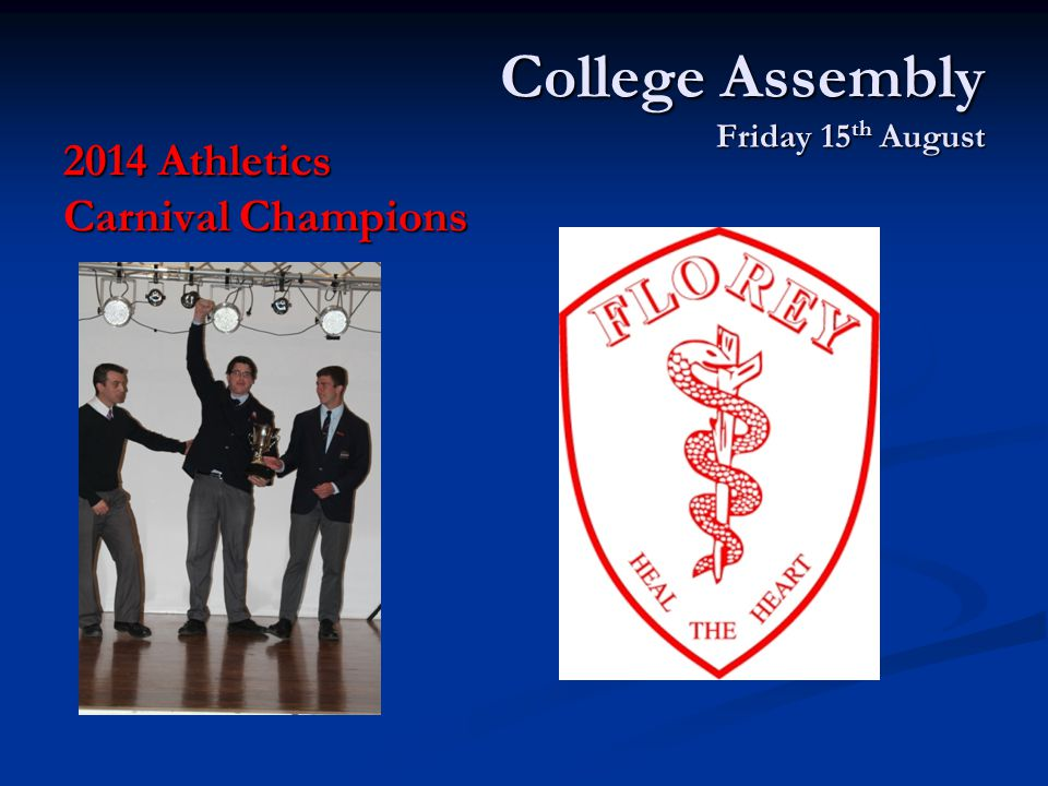 College Assembly Friday 15 th August 2014 Athletics Carnival Champions