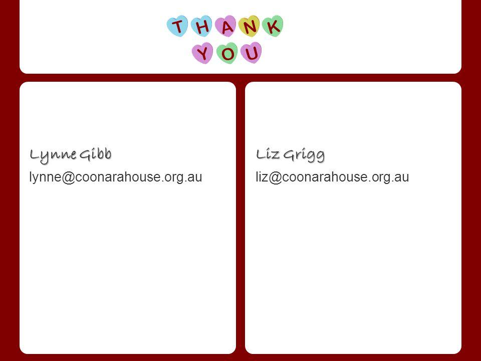 Lynne Gibb lynne@coonarahouse.org.au Liz Grigg liz@coonarahouse.org.au