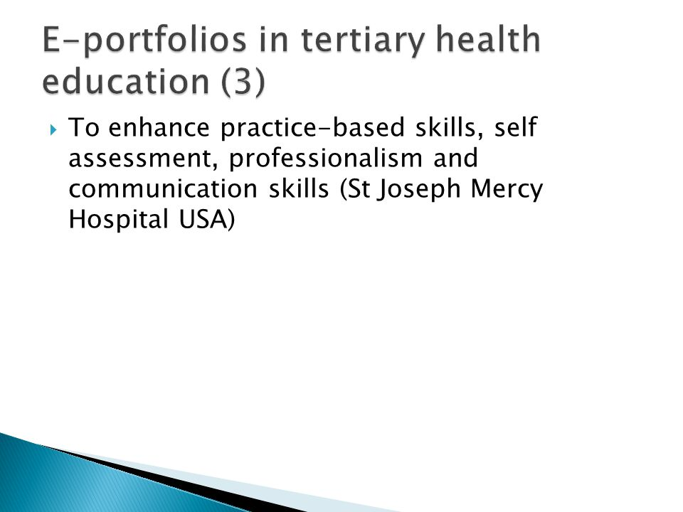 To enhance practice-based skills, self assessment, professionalism and communication skills (St Joseph Mercy Hospital USA)