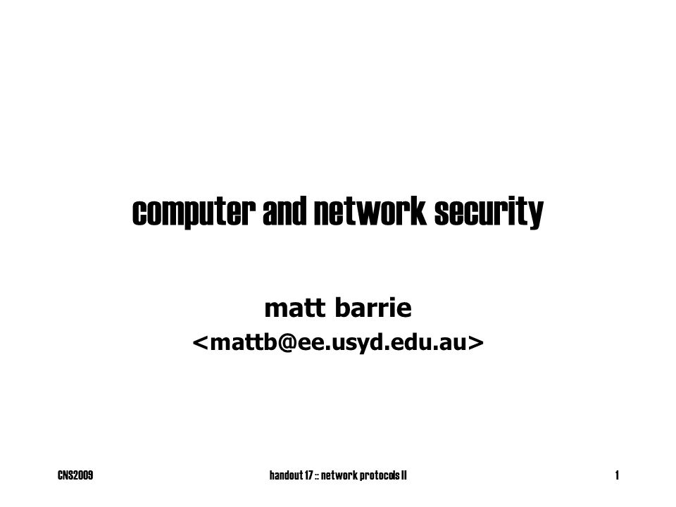 CNS2009handout 17 :: network protocols II1 computer and network security matt barrie
