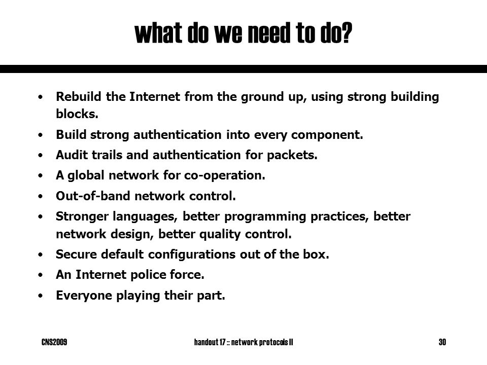 CNS2009handout 17 :: network protocols II30 what do we need to do.