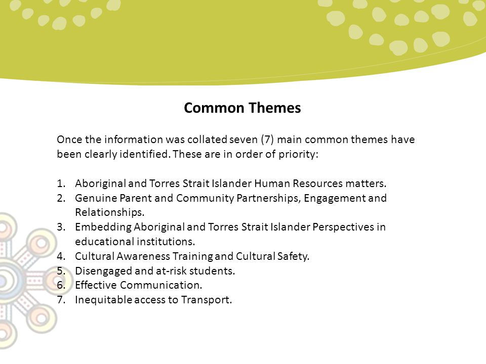 Common Themes Once the information was collated seven (7) main common themes have been clearly identified.