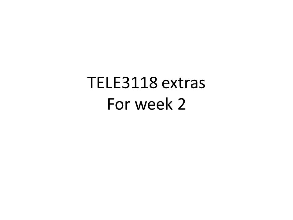 TELE3118 extras For week 2