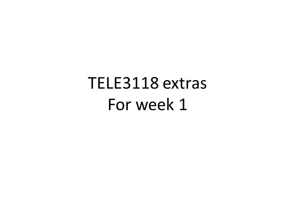TELE3118 extras For week 1