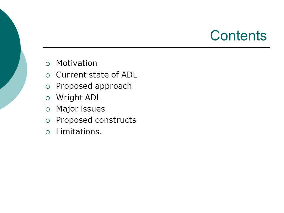 Contents  Motivation  Current state of ADL  Proposed approach  Wright ADL  Major issues  Proposed constructs  Limitations.