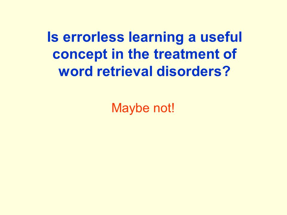 Maybe not! Is errorless learning a useful concept in the treatment of word retrieval disorders