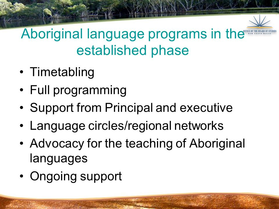 Timetabling Full programming Support from Principal and executive Language circles/regional networks Advocacy for the teaching of Aboriginal languages Ongoing support Aboriginal language programs in the established phase