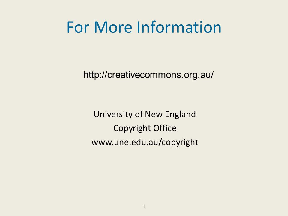 For More Information University of New England Copyright Office www.une.edu.au/copyright 1 http://creativecommons.org.au/
