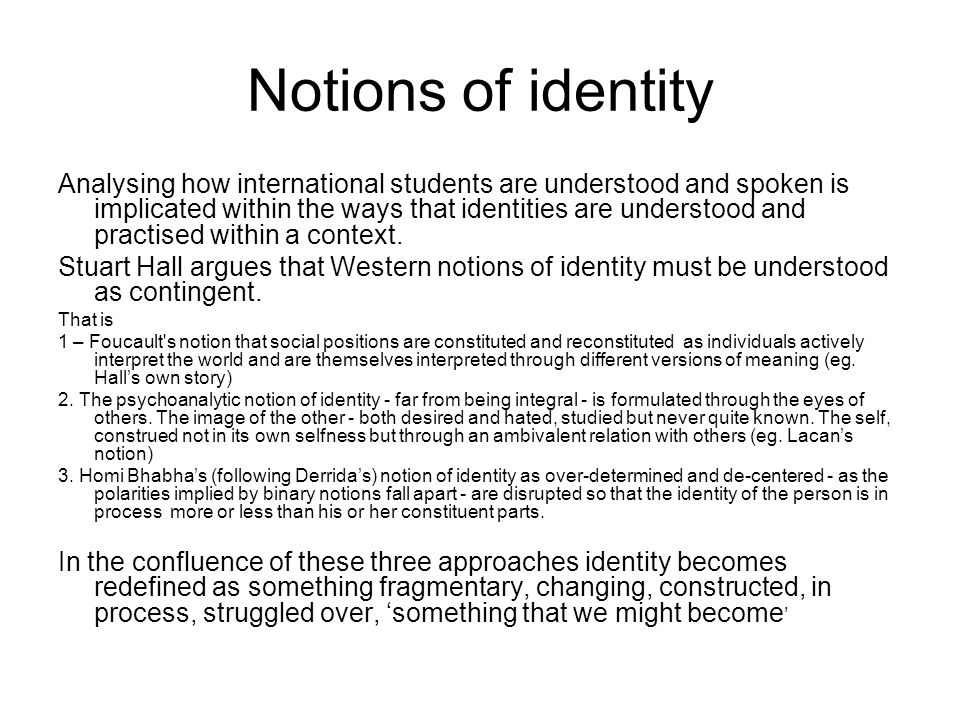 Notions of identity Analysing how international students are understood and spoken is implicated within the ways that identities are understood and practised within a context.