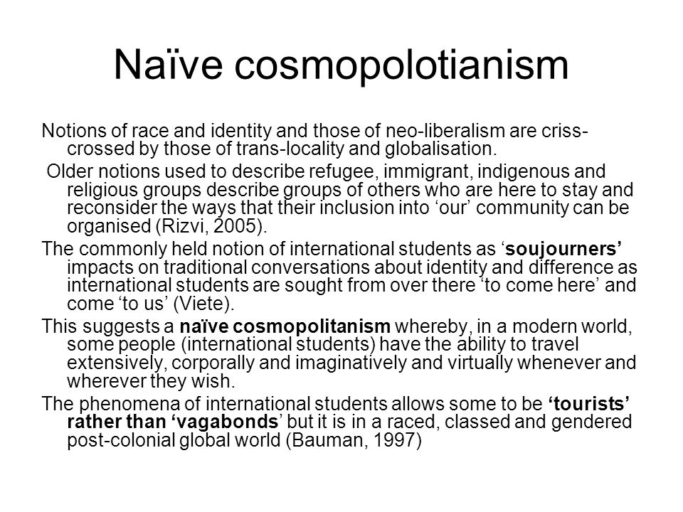 Naïve cosmopolotianism Notions of race and identity and those of neo-liberalism are criss- crossed by those of trans-locality and globalisation.
