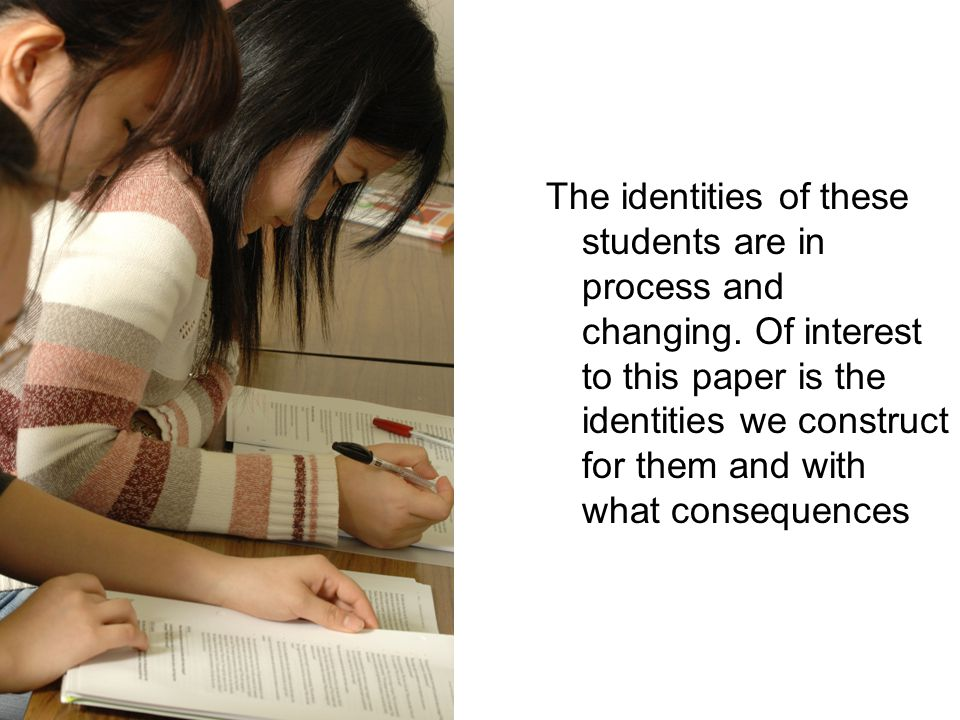 The identities of these students are in process and changing.