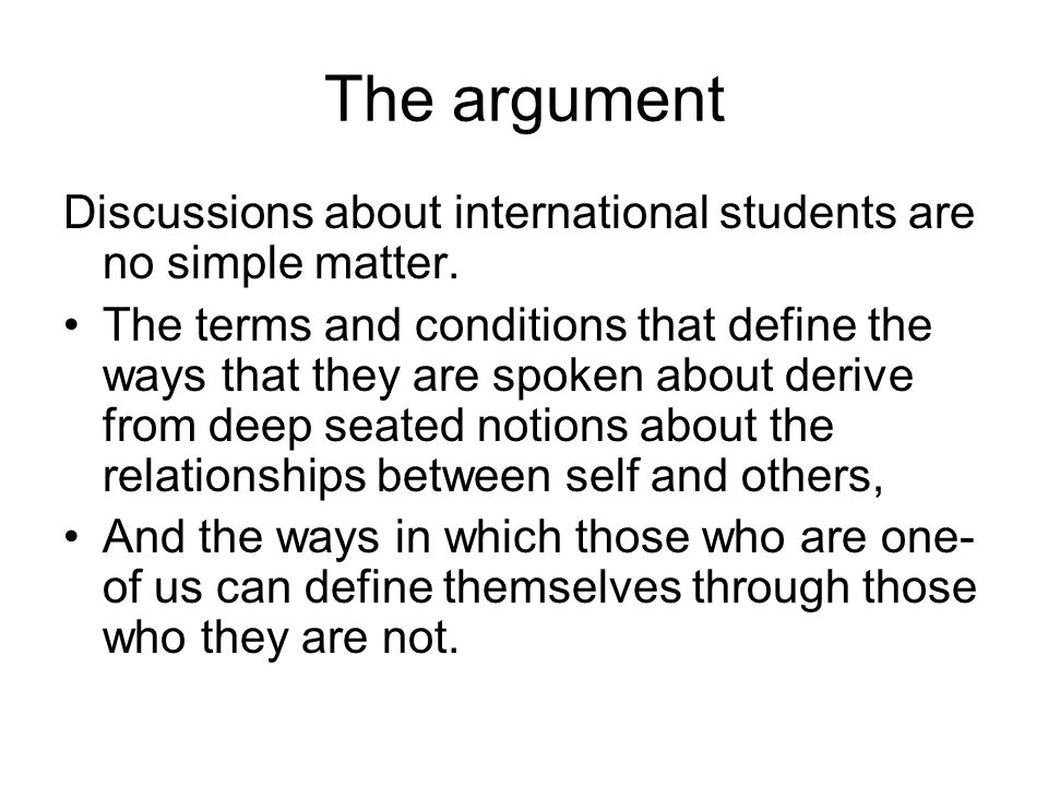 The argument Discussions about international students are no simple matter.