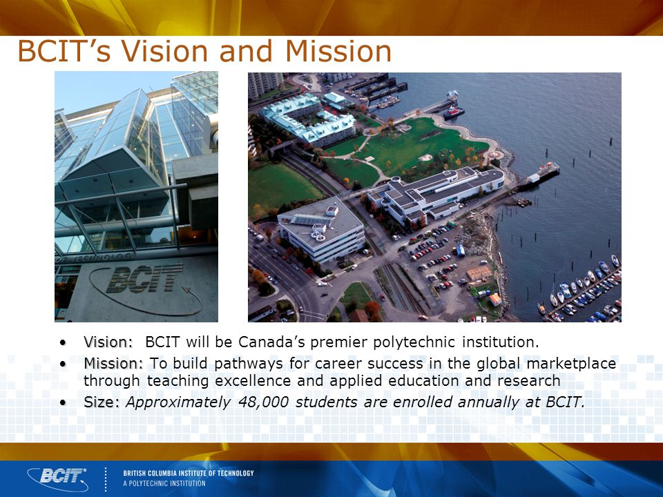 Vision:Vision: BCIT will be Canada's premier polytechnic institution.