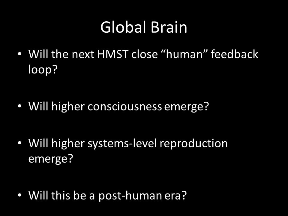 Global Brain Will the next HMST close human feedback loop.