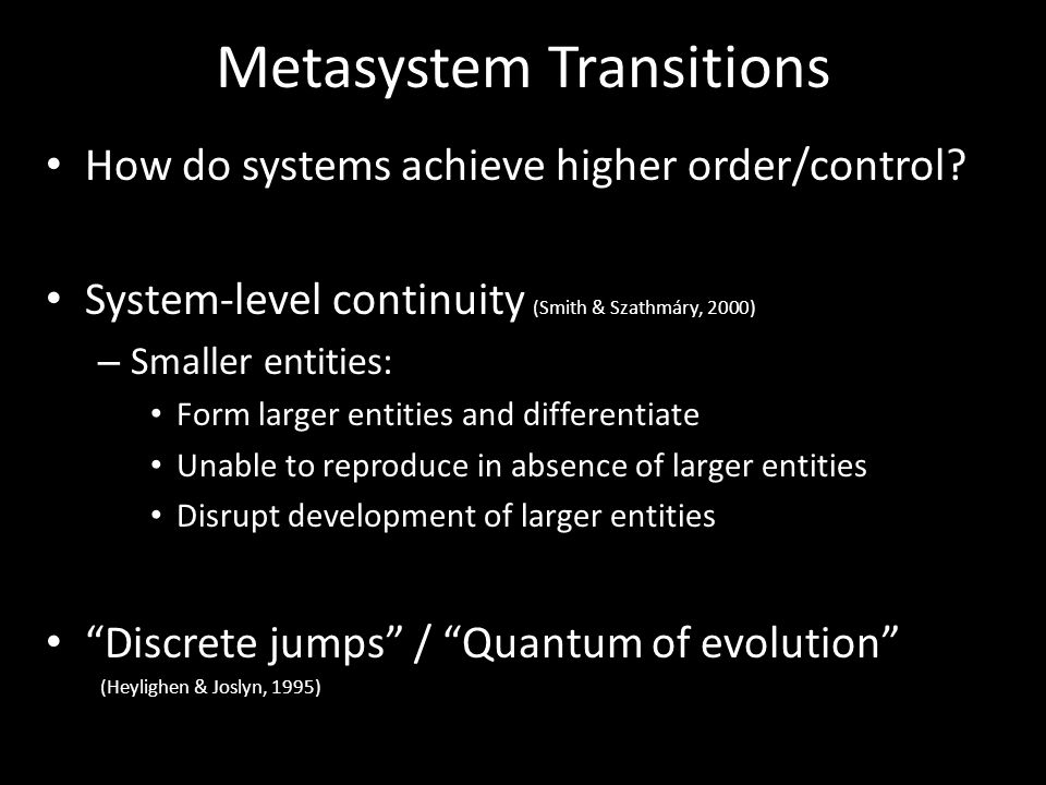 Metasystem Transitions How do systems achieve higher order/control.
