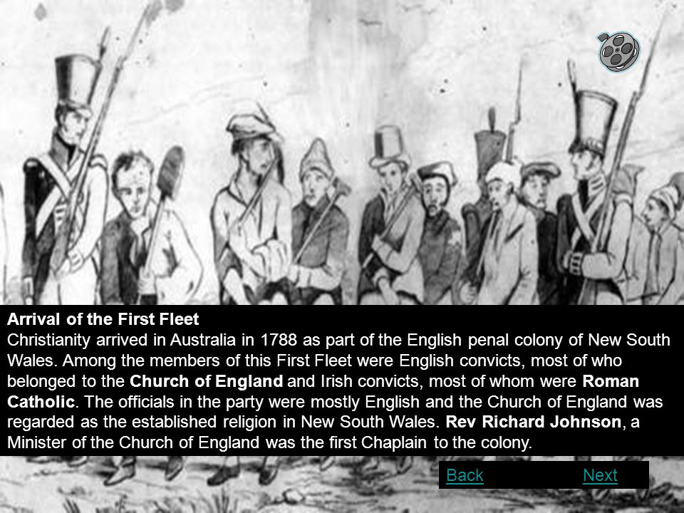 Arrival of the First Fleet Christianity arrived in Australia in 1788 as part of the English penal colony of New South Wales. Among the members of this