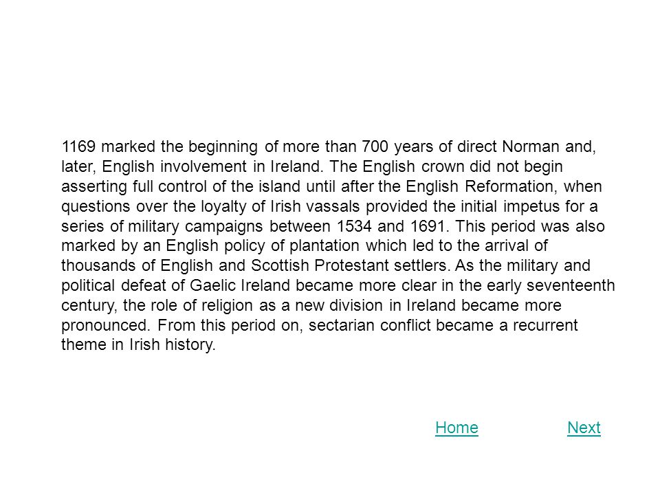 1169 marked the beginning of more than 700 years of direct Norman and, later, English involvement in Ireland. The English crown did not begin assertin