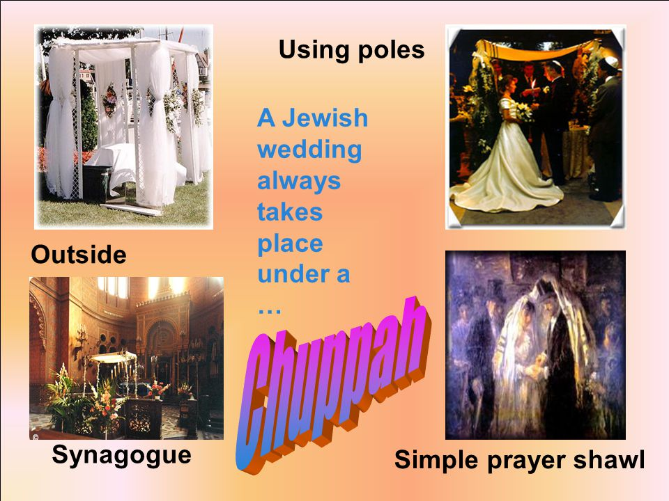 Outside Using poles Simple prayer shawl Synagogue A Jewish wedding always takes place under a …