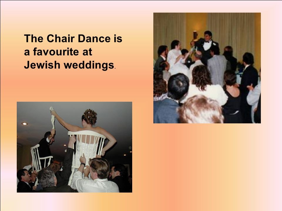 The Chair Dance is a favourite at Jewish weddings.