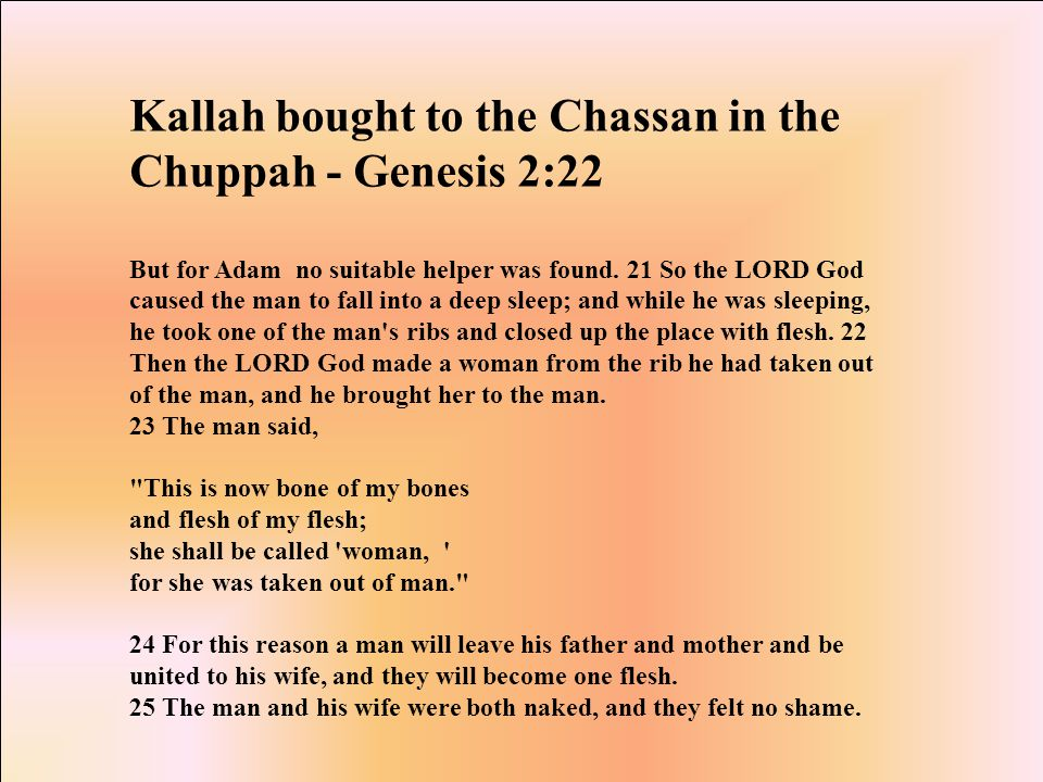 Kallah bought to the Chassan in the Chuppah - Genesis 2:22 But for Adam no suitable helper was found.