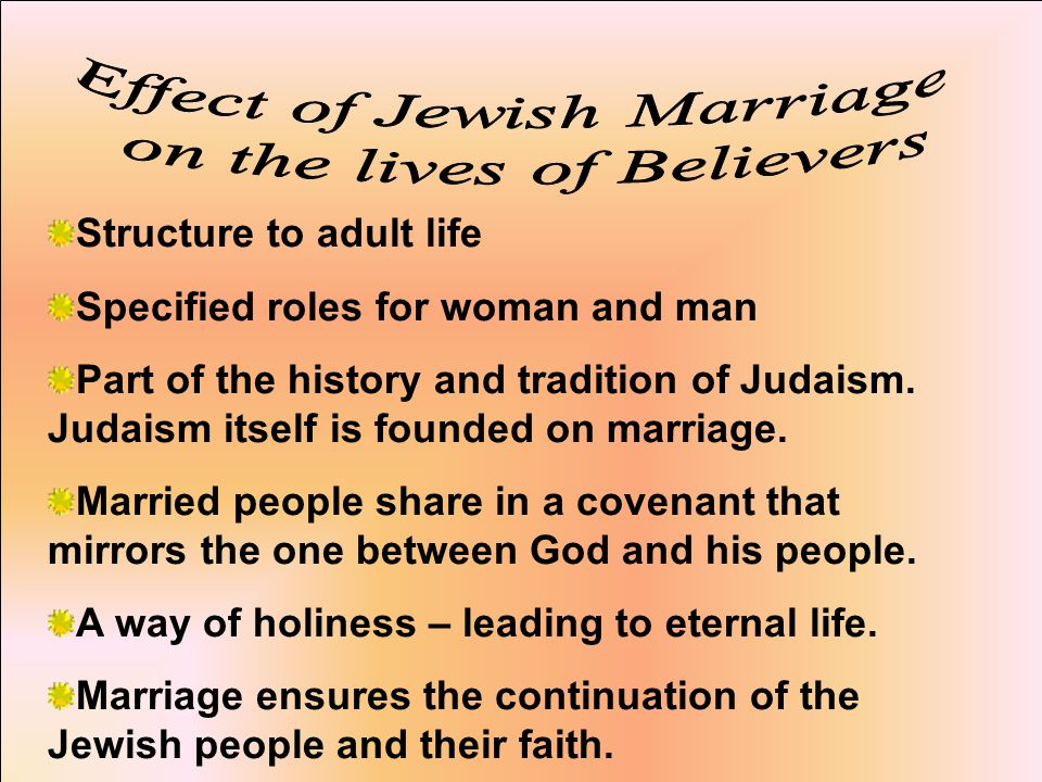 Structure to adult life Specified roles for woman and man Part of the history and tradition of Judaism.