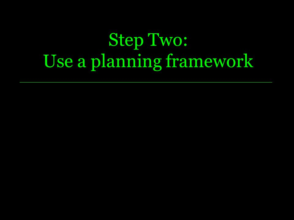 Step Two: Use a planning framework